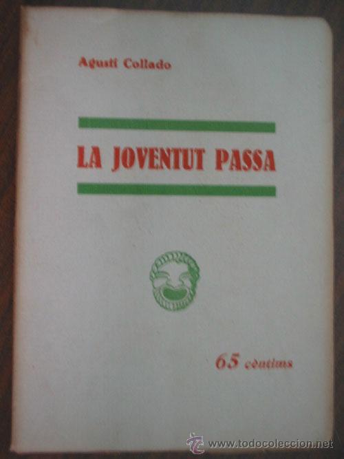 LA JOVENTUT PASSA. COLLADO, AGUSTÍ. 1933 (Libros antiguos (hasta 1936), raros y curiosos - Literatura - Teatro)