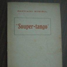 Libros antiguos: SOUPER-TANGO. RUSIÑOL, SANTIAGO. APROX 1930. Lote 23574332