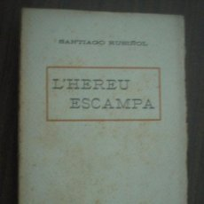 Libros antiguos: L´HEREU ESCAMPA. RUSIÑOL, SANTIAGO. APROX 1930. Lote 23574368
