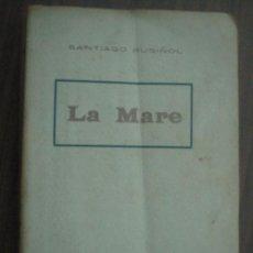 Libros antiguos: LA MARE. RUSIÑOL, SANTIAGO. APROX 1930. Lote 23574539