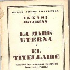 Libros antiguos: LA MARE ETERNA / EL TITELLAIRE D´IGNASI IGLESIAS (JUVENTUD). Lote 26506860