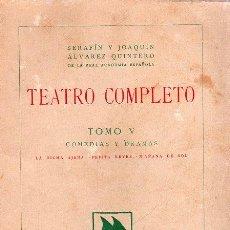 Libros antiguos: TEATRO COMPLETO TOMO V, COMEDIAS Y DRAMAS - SERAFIN Y JOAQUIN ALVAREZ QUINTERO. Lote 24951650