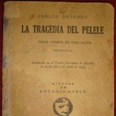 Libros antiguos: LA TRAGEDIA DEL PELELE DE CARLOS ARNICHES, FARSA CÓMICA EN TRES ACTOS-ORIGINAL- 1935.. Lote 26531180