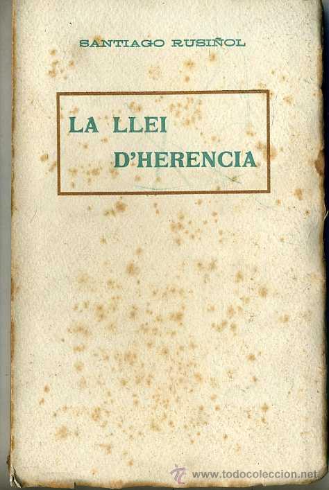 SANTIAGO RUSIÑOL : LA LLEI D'HERÈNCIA (A. LÓPEZ, S.F) EN CATALÁN (Libros antiguos (hasta 1936), raros y curiosos - Literatura - Teatro)