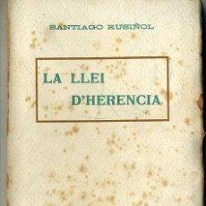 Libros antiguos: SANTIAGO RUSIÑOL : LA LLEI D'HERÈNCIA (A. LÓPEZ, S.F) EN CATALÁN. Lote 28676168
