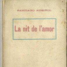 Libros antiguos: SANTIAGO RUSIÑOL : LA NIT DE L'AMOR (A. LÓPEZ, S.F.) EN CATALÁN. Lote 28676200