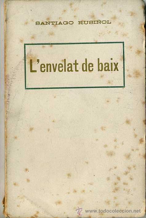 SANTIAGO RUSIÑOL : L'ENVELAT DE BAIX (A. LÓPEZ, S.F.) EN CATALÁN (Libros antiguos (hasta 1936), raros y curiosos - Literatura - Teatro)