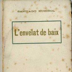 Libros antiguos: SANTIAGO RUSIÑOL : L'ENVELAT DE BAIX (A. LÓPEZ, S.F.) EN CATALÁN. Lote 32779978
