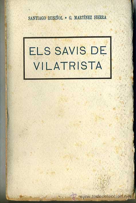 G. MARTÍNEZ SIERRA / SANTIAGO RUSIÑOL : ELS SAVIS DE VILATRISTA (C. 1925) EN CATALÁN (Libros antiguos (hasta 1936), raros y curiosos - Literatura - Teatro)