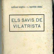 Libros antiguos: G. MARTÍNEZ SIERRA / SANTIAGO RUSIÑOL : ELS SAVIS DE VILATRISTA (C. 1925) EN CATALÁN. Lote 28676322