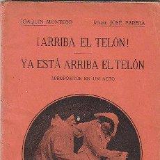 Libros antiguos: JOAQUIN MONTERO, ¡ARRIBA EL TELÓN! / YA ESTÁ ARRIBA EL TELÓN, PRIMERA EDICIÓN DE 1913. Lote 155929028