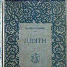 Libros antiguos: FRANCISCO VILLAESPESA. JUDITH. TRAGEDIA BÍBLICA EN TRES ACTOS Y EN VERSO. MADRID, C.1920.. Lote 33480684