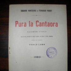 Libros antiguos: PURA LA CANTAORA SAINETE LÍRICO EN UN ACTO, DIVIDIDO EN CINCO CUADROS, EN VERSO Y PROSA, ORIGINAL. Lote 33792331