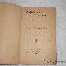 Libros antiguos: ¡ DITXOS BALL DE MASCARAS! F. FIGUERAS Y RIBOT 1895 BARCELONA. Lote 34346195