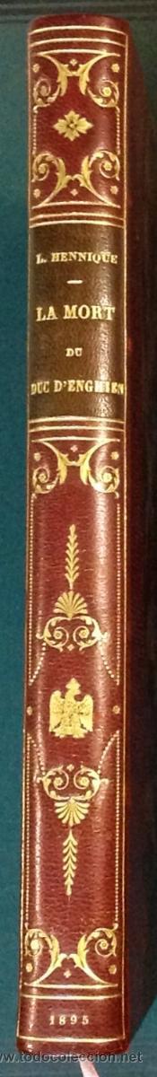 Libros antiguos: LA MORT DU DUC DENGHIEN, PAR LEON HENNIQUE. 1895. VER DESCRIPCION Y FOTOS. VER ENCUADERNACION. - Foto 2 - 35200132