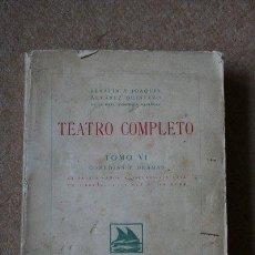 Libros antiguos: TEATRO COMPLETO. TOMO VI. COMEDIAS Y DRAMAS. ÁLVAREZ QUINTERO (SERAFÍN Y JOAQUÍN). Lote 35548806
