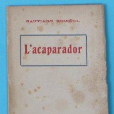 Libros antiguos: L'ACAPARADOR. PEÇA SATIRICA EN UN ACTE. SANTIAGO RUSIÑOL. TIPOGRAFIA L'AVENÇ. BARCELONA, 1918.. Lote 36444847