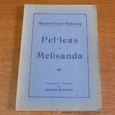 Libros antiguos: PEL·LEAS I MELISANDA. DRAMA LIRIC EN CINC ACTES I 13 QUADRES. MAETERLINCK-DEBUSSY. 1930.. Lote 37582978