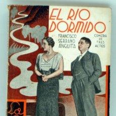 Libros antiguos: LA FARSA Nº 349 EL RÍO DORMIDO FRANCISCO SERRANO ANGUITA COMEDIA IMPRENTA RIVADENEYRA 1934. Lote 37800234