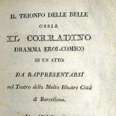 Libros antiguos: IL TRIONFO DELLE BELLE OSSIA IL CORRADINO (DORCA, 1817) ARGUMENTO EN CASTELLANO. LIBRETO EN ITALIANO. Lote 37868637