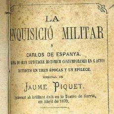 Libros antiguos: JAUME PIQUET : LA INQUISICIÓ MILITAR O CARLOS DE ESPANYA (1871) ESTRENAT EN LO TEATRO DE SARRIÁ 1870. Lote 37868685
