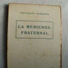 Libros antiguos: LA MERIENDA FRATERNAL. RUSIÑOL, SANTIAGO. . Lote 38756704