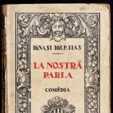 Libros antiguos: LA NOSTRA PARLA - COMEDIA - IGNASI IGLESIAS -ED. F. GRANADA Y CIA - AÑO 1919 - LLA - RD3 . Lote 39853746