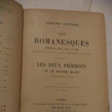 Libros antiguos: LES ROMANESQUES. LES DEUX PIERROTS OU LE SOUPER BLANC. EDMOND ROSTAND. PARIS. 1925.. Lote 39930494