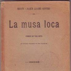 Libros antiguos: ALVAREZ QUINTERO, S. Y J: LA MUSA LOCA. COMEDIA. 1906 - PRIMERA EDICIÓN.. Lote 40097578