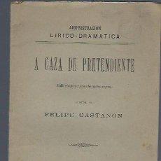 Libros antiguos: A CAZA DE PRETENDIENTE, FELIPE CASTAÑÓN MADRID 1895 ADMINISTRACIÓN LÍRICO DRAMÁTICA, PAPEL 28 PÁGS. Lote 40635016