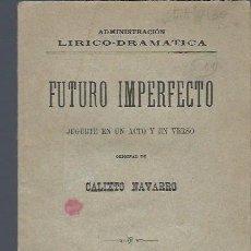 Libros antiguos: FUTURO IMPERFECTO, CALIXTO NAVARRO, MADRID 1895, PAPEL, JUGUETE EN UN ACTO Y EN VERSO, PAPEL. Lote 40635318