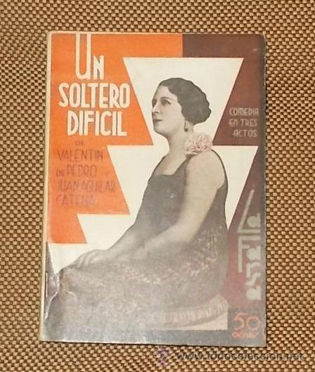 LA FARSA. UN SOLTERO DIFICIAL POR VALENTIN DE PEDRO Y JUAN AGUILAR CATENA. Nº 254. AÑO IV. 1932 (Libros antiguos (hasta 1936), raros y curiosos - Literatura - Teatro)