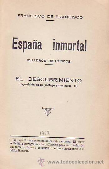ESPAÑA INMORTAL ( CUADROS HISTÓRICOS ). EL DESCUBRIMIENTO. (Libros antiguos (hasta 1936), raros y curiosos - Literatura - Teatro)