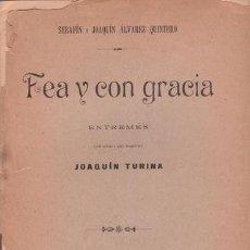 Libros antiguos: ALVAREZ QUINTERO, S. Y J: FEA Y CON GRACIA. 1905 - PRIMERA EDICION. Lote 40096246