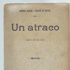 Libros antiguos: UN ATRACO, COMEDIA EN DOS ACTOS,RICARDO BLASCO Y CARLOS DE BATLLE, MADRID 1912, RÚSTICA. Lote 43717727