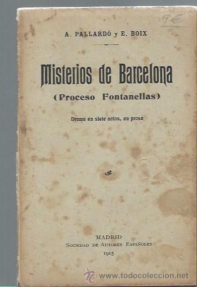 MISTERIOS DE BARCELONA,PROCESO FONTANELLAS,PALLARDÓ Y E.BOIX,MADRID SOC.DE AUTORES ESPAÑOLES 1915 (Libros antiguos (hasta 1936), raros y curiosos - Literatura - Teatro)