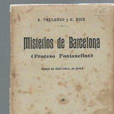 Libros antiguos: MISTERIOS DE BARCELONA,PROCESO FONTANELLAS,PALLARDÓ Y E.BOIX,MADRID SOC.DE AUTORES ESPAÑOLES 1915. Lote 43811204