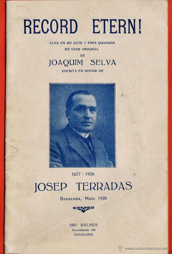 FOLLETO LIBRO - RECORD ETERN! - LLOA DE JOAQUIM SELVA EN HONOR A JOSEP TERRADAS - BADALONA -AÑO 1926 (Libros antiguos (hasta 1936), raros y curiosos - Literatura - Teatro)