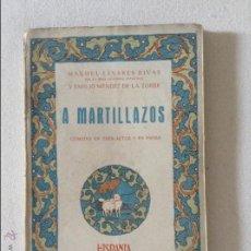 Libros antiguos: A MARTILLAZOS MANUEL LINARES RIVAS Y EMILIO MENDEZ DE LA TORRE. Lote 44769770