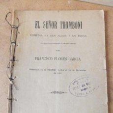 Libros antiguos: EL SEÑOR TROMBONI : COMEDIA EN DOS ACTOS Y EN PROSA (1897) - FRANCISCO FLORES GARCIA - MUY RARO. Lote 45112028