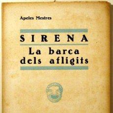 Libros antiguos: SIRENA. LA BARCA DELS AFLIGITS - LLIB. MILÀ 1932 - MESTRES, APELES. Lote 45464149