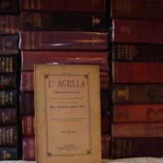 Libros antiguos: L'AGULLA . DRAMA EN TRES ACTES Y EN VERS . AUTOR : PELAY BRIZ, FRANCESCH . Lote 46352087