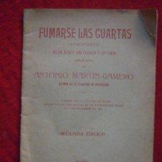 Libros antiguos: LIBRETO - FUMARSE LAS CUARTAS - ANTONIO MARTÍN-GAMERO (AÑO 1917) CON DEDICATORIA - VER DESCRIPCIÓN. Lote 46754772