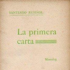Libros antiguos: LA PRIMERA CARTA - MONOLEG PER SANTIAGO RUSIÑOL. INTONSO. TIPOGRAFÍA L'AVENC. 1907. Lote 47494792