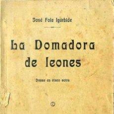 Libros antiguos: FOLA IGÚRBIDE : LA DOMADORA DE LEONES (FÉLIX COSTA, 1913). Lote 48555201