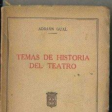 Libros antiguos: ADRIAN GUAL : TEMAS DE HISTORIA DEL TEATRO (1929). Lote 48819231