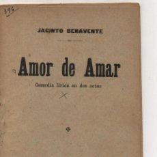 Libri antichi: AMOR DE AMAR POR JACINTO BENAVENTE. SOCIEDAD DE AUTORES ESPAÑOLES 1913.. Lote 49587522