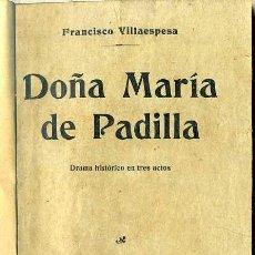 Libros antiguos: VILLAESPESA : DOÑA MARÍA DE PADILLA (1914). Lote 49589924