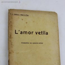 Libros antiguos: L- 1815. L' AMOR VETLLA. G.A. CAILLAVET Y ROBERT DE FLERS. 1911.. Lote 49891639