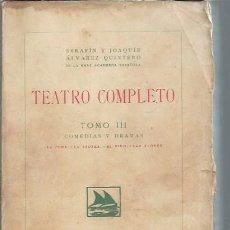 Libros antiguos: TEATRO COMPLETO, SERAFIN Y JOAQUIN ALVAREZ QUINTERO, TM III, COMEDIAS Y DRAMAS, MADRID 1923, LEER. Lote 50008180